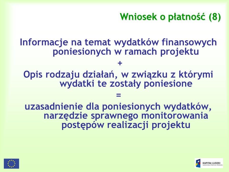 Wniosek o płatność (8) Informacje na temat wydatków finansowych poniesionych w ramach projektu. +