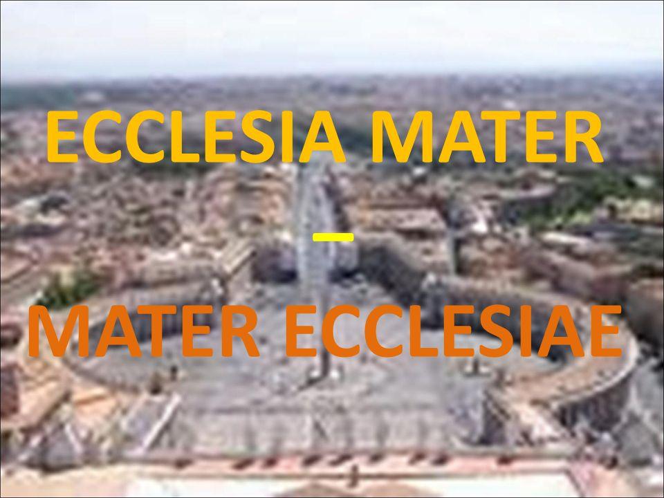 ECCLESIA MATER – MATER ECCLESIAE