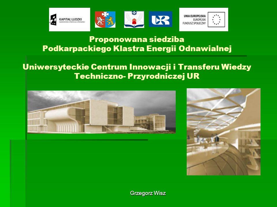 Proponowana siedziba Podkarpackiego Klastra Energii Odnawialnej Uniwersyteckie Centrum Innowacji i Transferu Wiedzy Techniczno- Przyrodniczej UR