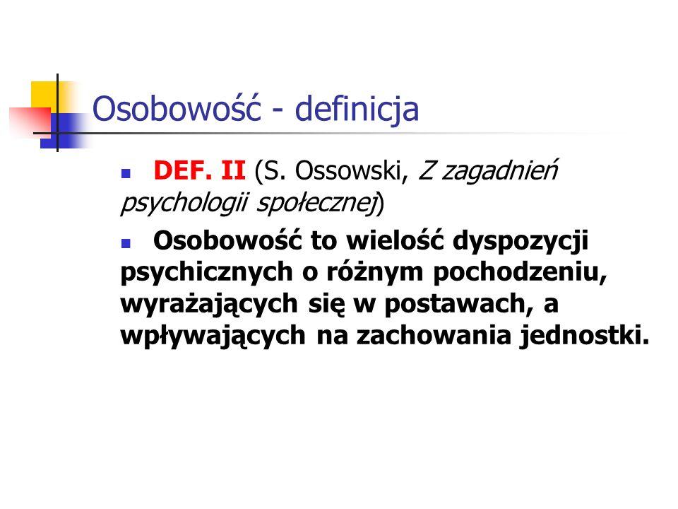 Osobowość - definicja DEF. II (S. Ossowski, Z zagadnień psychologii społecznej)