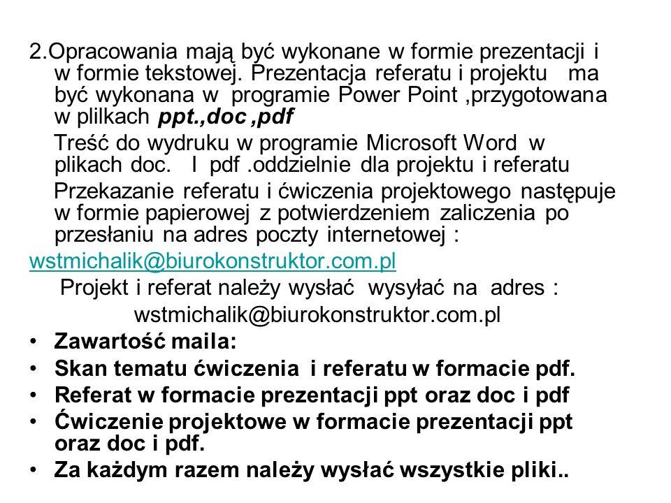 2.Opracowania mają być wykonane w formie prezentacji i w formie tekstowej. Prezentacja referatu i projektu ma być wykonana w programie Power Point ,przygotowana w plilkach ppt.,doc ,pdf