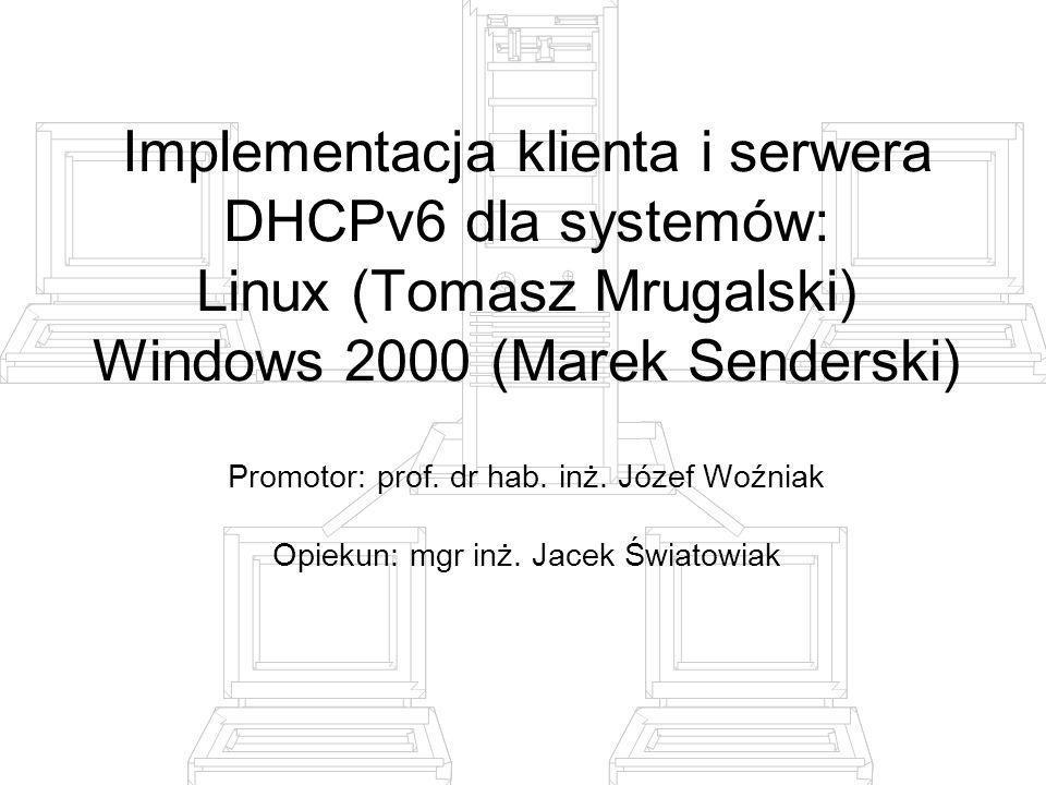 Implementacja klienta i serwera DHCPv6 dla systemów: Linux (Tomasz Mrugalski) Windows 2000 (Marek Senderski)