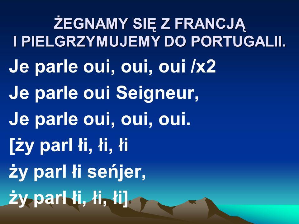 ŻEGNAMY SIĘ Z FRANCJĄ I PIELGRZYMUJEMY DO PORTUGALII.
