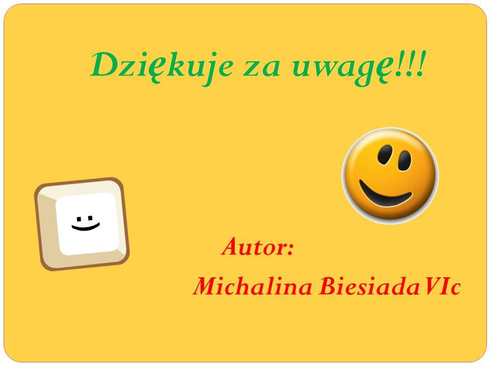 Dziękuje za uwagę!!! Autor: Michalina Biesiada VIc