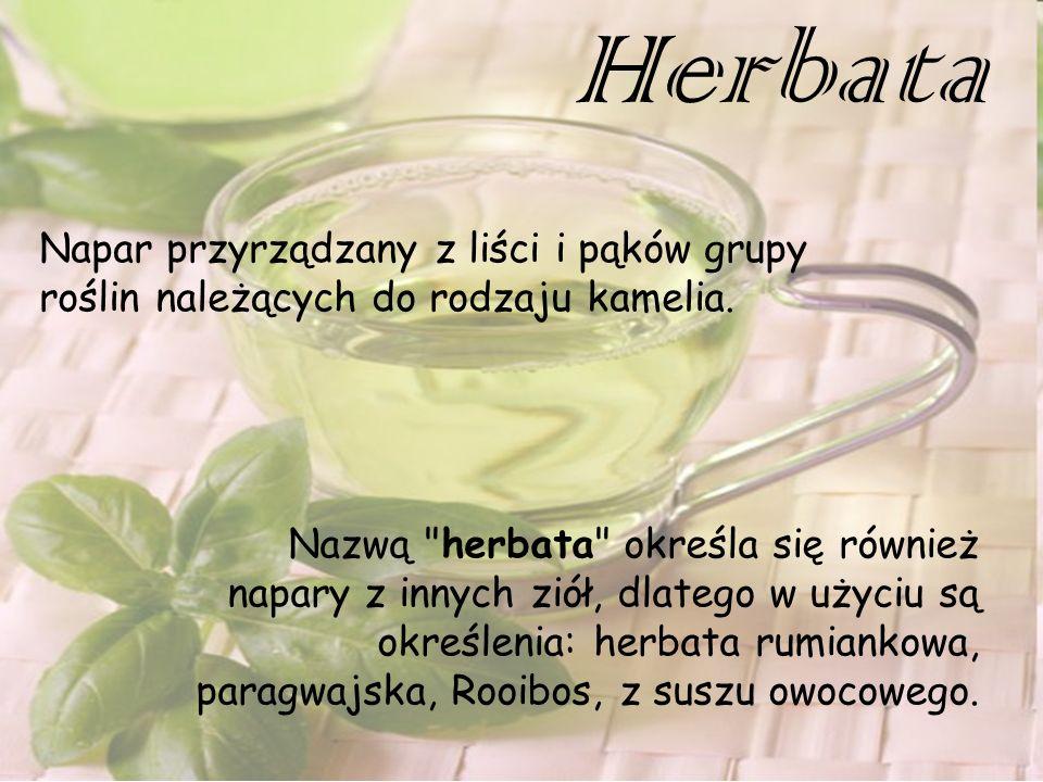 Herbata Napar przyrządzany z liści i pąków grupy roślin należących do rodzaju kamelia.
