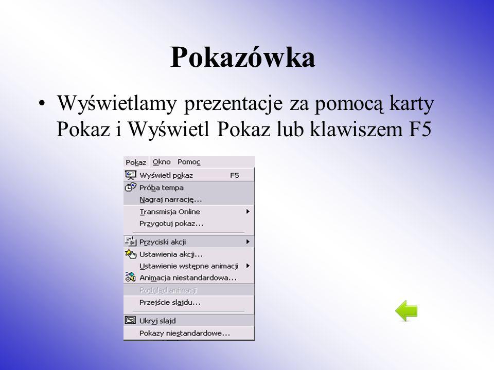 Pokazówka Wyświetlamy prezentacje za pomocą karty Pokaz i Wyświetl Pokaz lub klawiszem F5