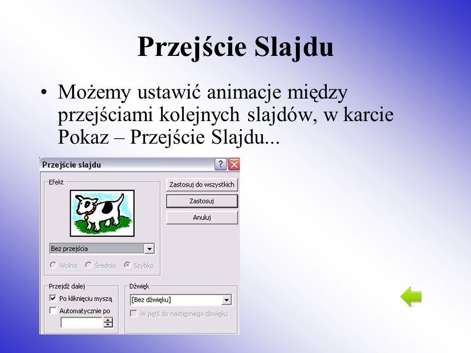 Przejście SlajduMożemy ustawić animacje między przejściami kolejnych slajdów, w karcie Pokaz – Przejście Slajdu...