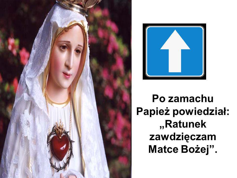 """Po zamachu Papież powiedział: """"Ratunek zawdzięczam Matce Bożej ."""