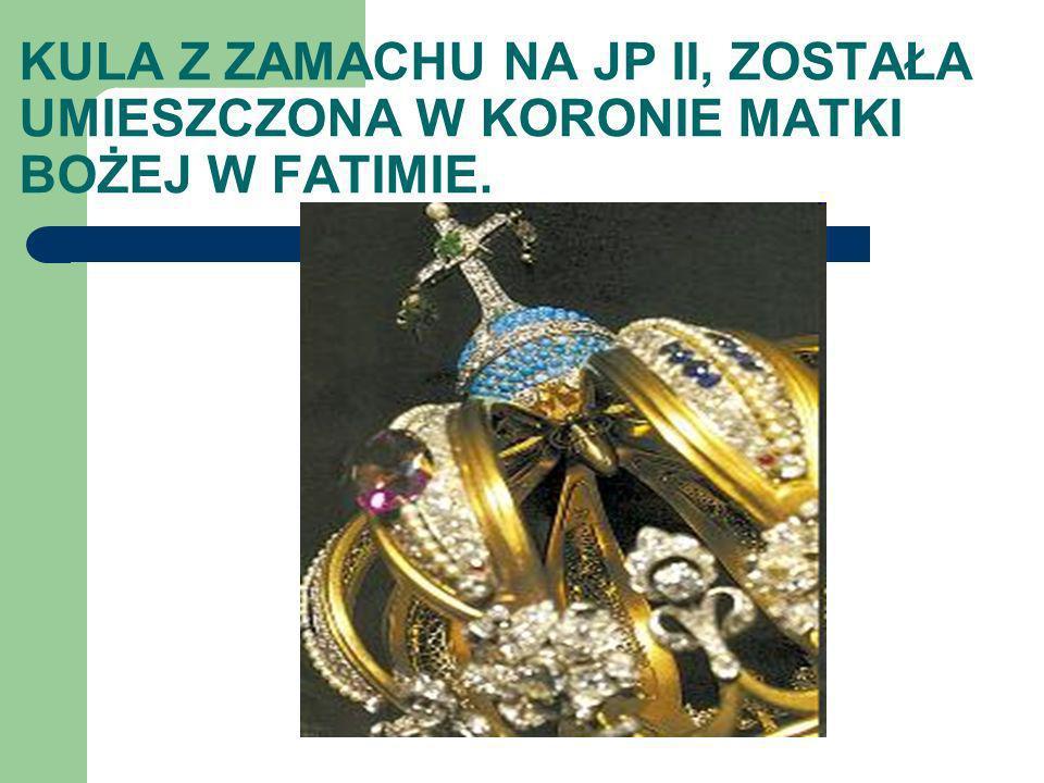 KULA Z ZAMACHU NA JP II, ZOSTAŁA UMIESZCZONA W KORONIE MATKI BOŻEJ W FATIMIE.