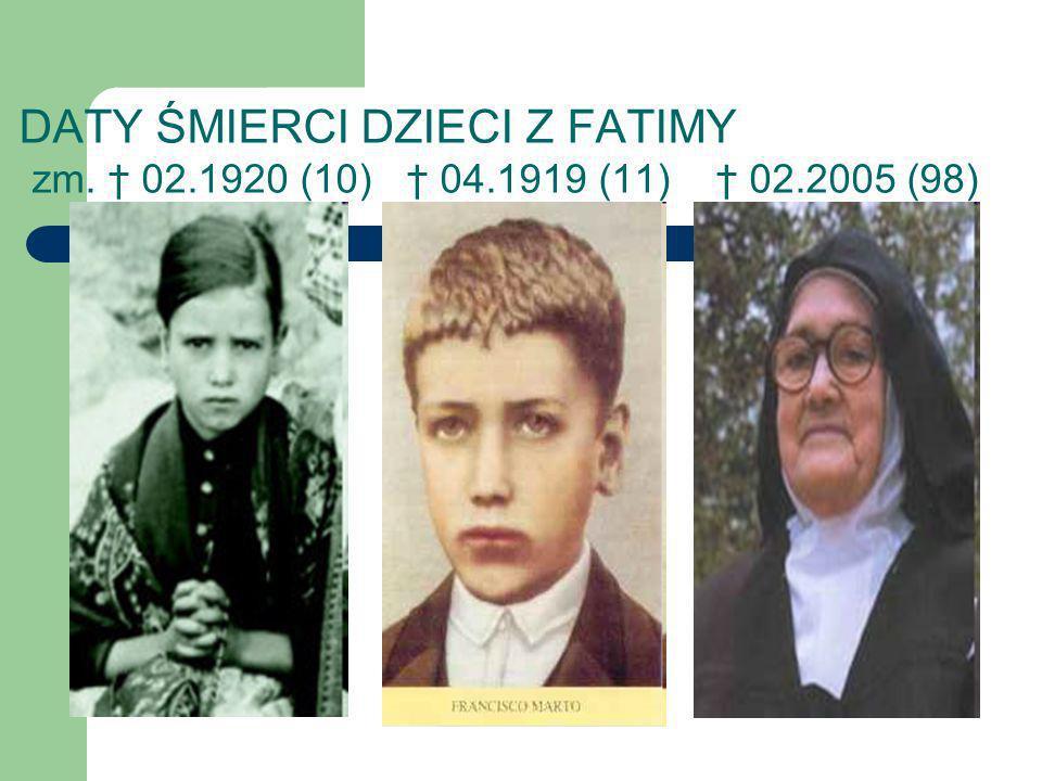 DATY ŚMIERCI DZIECI Z FATIMY zm. † 02. 1920 (10) † 04. 1919 (11) † 02