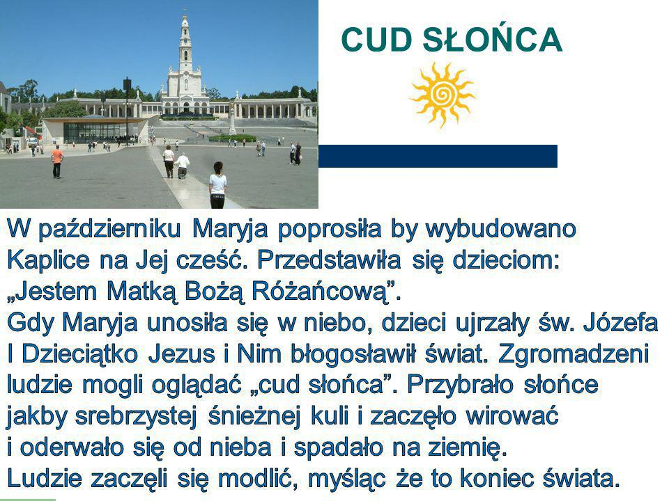"""CUD SŁOŃCA W październiku Maryja poprosiła by wybudowano Kaplice na Jej cześć. Przedstawiła się dzieciom: """"Jestem Matką Bożą Różańcową ."""
