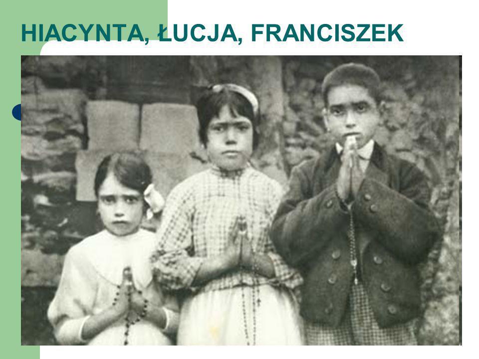 HIACYNTA, ŁUCJA, FRANCISZEK