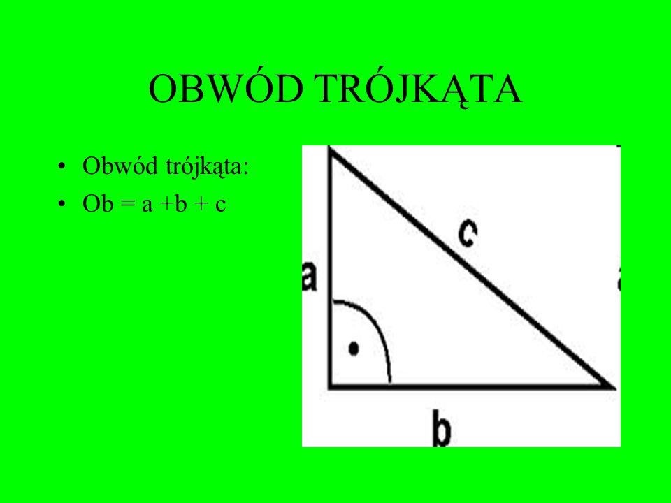 OBWÓD TRÓJKĄTA Obwód trójkąta: Ob = a +b + c