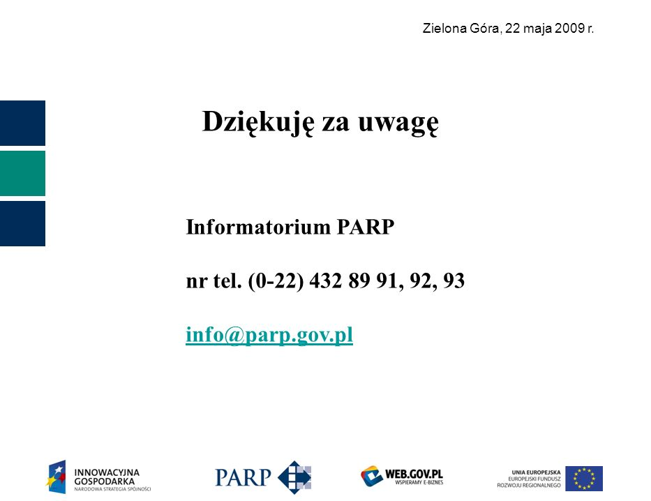Dziękuję za uwagę Informatorium PARP nr tel. (0-22) 432 89 91, 92, 93
