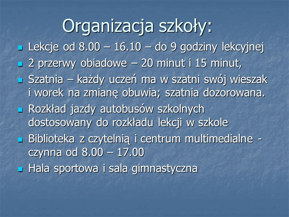 Organizacja szkoły: Lekcje od 8.00 – 16.10 – do 9 godziny lekcyjnej