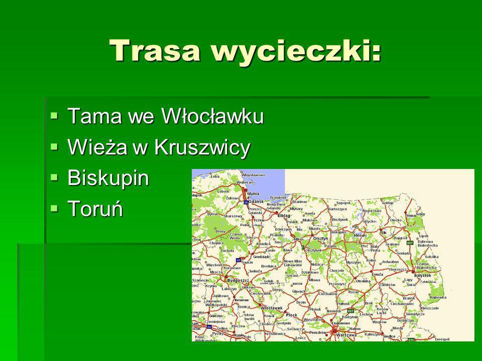 Trasa wycieczki: Tama we Włocławku Wieża w Kruszwicy Biskupin Toruń