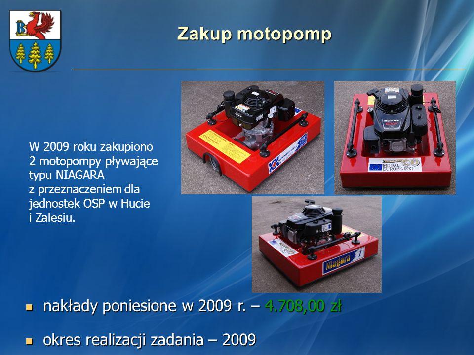 Zakup motopomp nakłady poniesione w 2009 r. – 4.708,00 zł