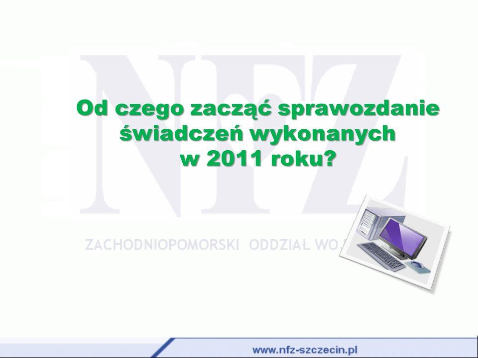 Od czego zacząć sprawozdanie świadczeń wykonanych w 2011 roku