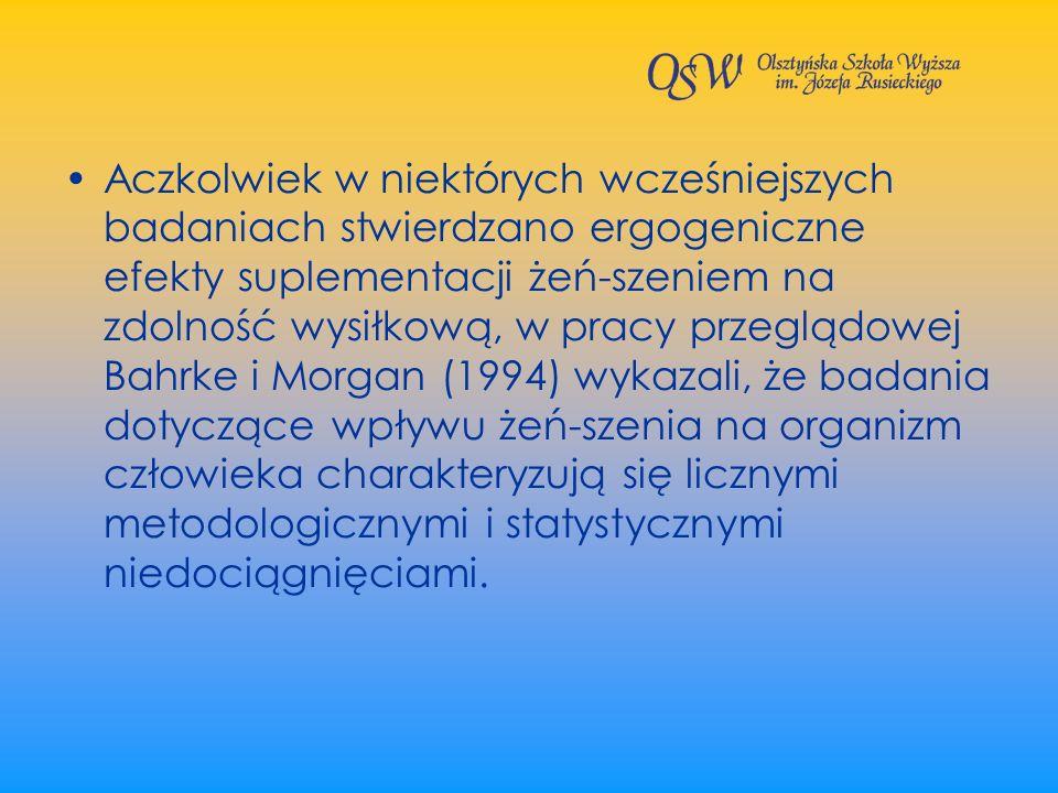 Aczkolwiek w niektórych wcześniejszych badaniach stwierdzano ergogeniczne efekty suplementacji żeń-szeniem na zdolność wysiłkową, w pracy przeglądowej Bahrke i Morgan (1994) wykazali, że badania dotyczące wpływu żeń-szenia na organizm człowieka charakteryzują się licznymi metodologicznymi i statystycznymi niedociągnięciami.