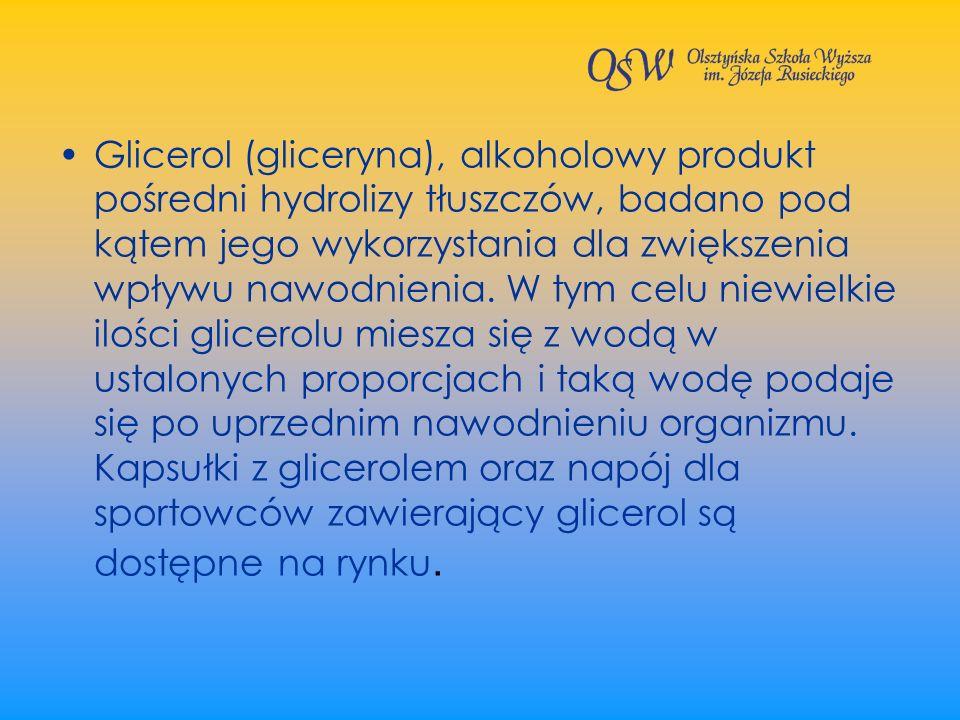 Glicerol (gliceryna), alkoholowy produkt pośredni hydrolizy tłuszczów, badano pod kątem jego wykorzystania dla zwiększenia wpływu nawodnienia.
