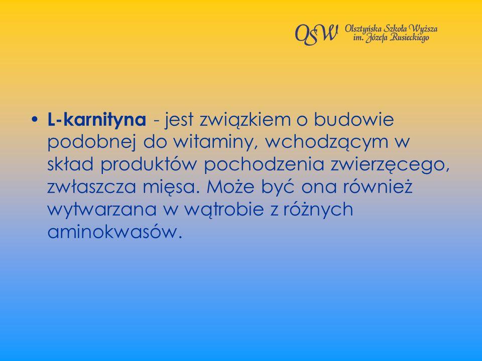L-karnityna - jest związkiem o budowie podobnej do witaminy, wchodzącym w skład produktów pochodzenia zwierzęcego, zwłaszcza mięsa.