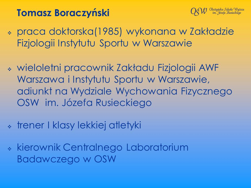 Tomasz Boraczyńskipraca doktorska(1985) wykonana w Zakładzie Fizjologii Instytutu Sportu w Warszawie.