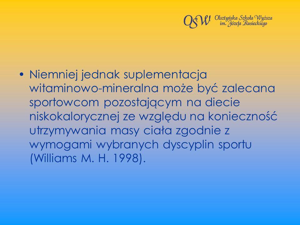 Niemniej jednak suplementacja witaminowo-mineralna może być zalecana sportowcom pozostającym na diecie niskokalorycznej ze względu na konieczność utrzymywania masy ciała zgodnie z wymogami wybranych dyscyplin sportu (Williams M.