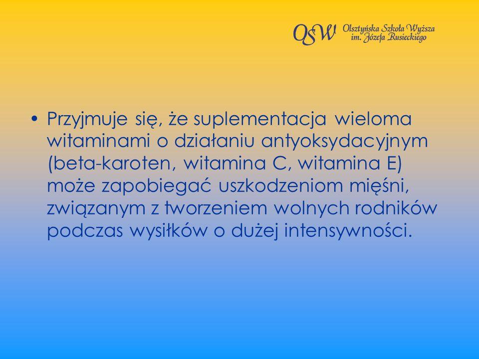 Przyjmuje się, że suplementacja wieloma witaminami o działaniu antyoksydacyjnym (beta-karoten, witamina C, witamina E) może zapobiegać uszkodzeniom mięśni, związanym z tworzeniem wolnych rodników podczas wysiłków o dużej intensywności.