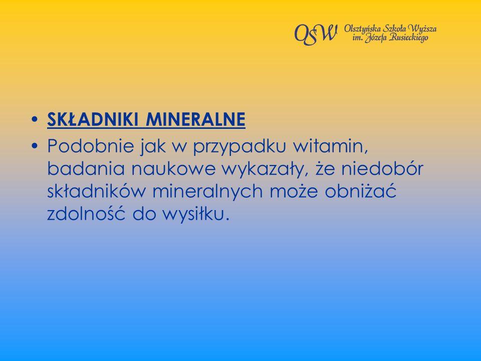 SKŁADNIKI MINERALNEPodobnie jak w przypadku witamin, badania naukowe wykazały, że niedobór składników mineralnych może obniżać zdolność do wysiłku.