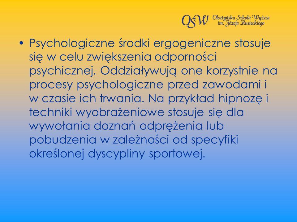 Psychologiczne środki ergogeniczne stosuje się w celu zwiększenia odporności psychicznej.