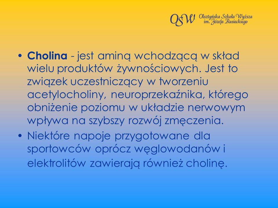 Cholina - jest aminą wchodzącą w skład wielu produktów żywnościowych