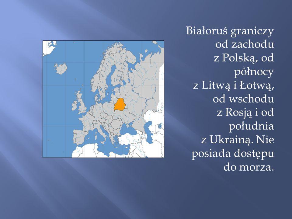 Białoruś graniczy od zachodu z Polską, od północy z Litwą i Łotwą, od wschodu z Rosją i od południa z Ukrainą.