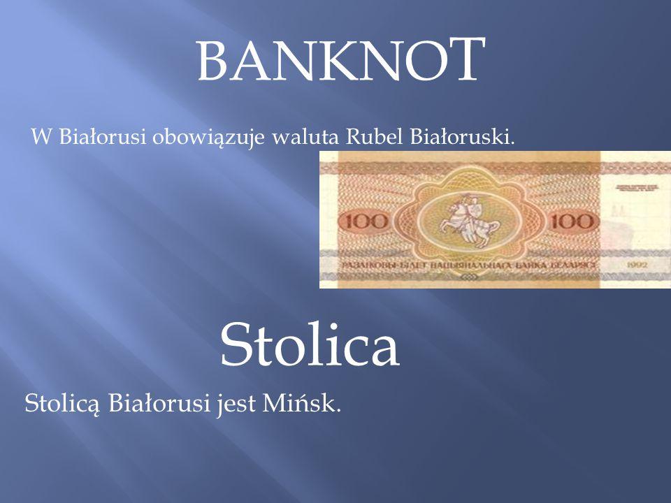 Stolica BANKNOT Stolicą Białorusi jest Mińsk.