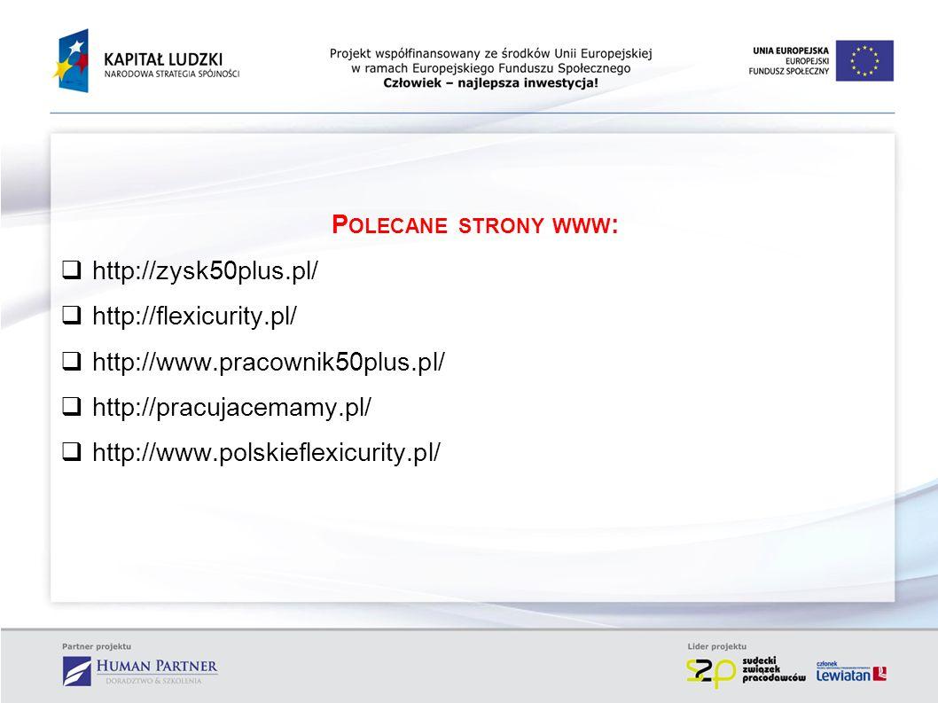 Polecane strony www: http://zysk50plus.pl/ http://flexicurity.pl/ http://www.pracownik50plus.pl/ http://pracujacemamy.pl/