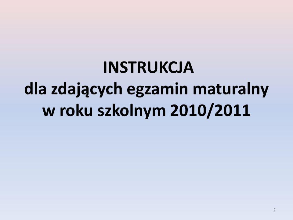 INSTRUKCJA dla zdających egzamin maturalny w roku szkolnym 2010/2011