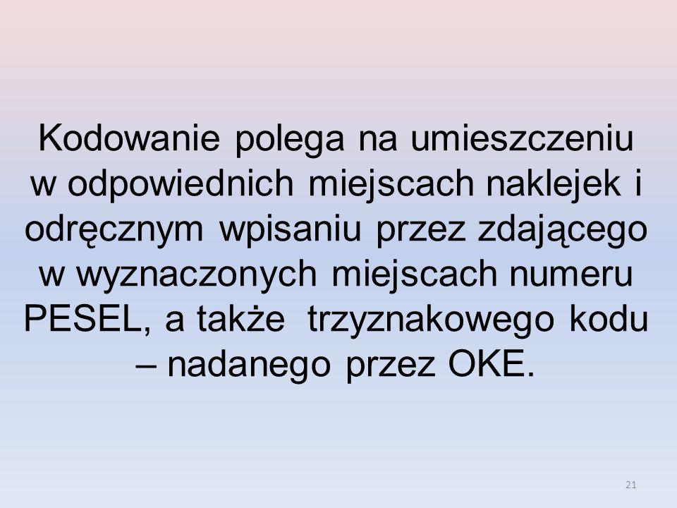 Kodowanie polega na umieszczeniu w odpowiednich miejscach naklejek i odręcznym wpisaniu przez zdającego w wyznaczonych miejscach numeru PESEL, a także trzyznakowego kodu – nadanego przez OKE.