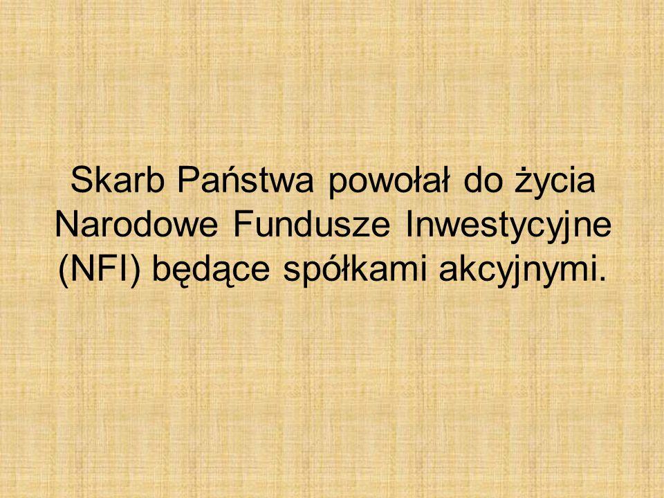 Skarb Państwa powołał do życia Narodowe Fundusze Inwestycyjne (NFI) będące spółkami akcyjnymi.