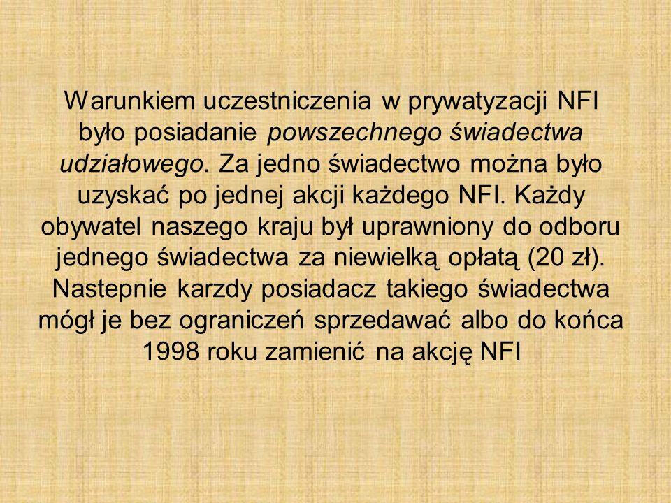 Warunkiem uczestniczenia w prywatyzacji NFI było posiadanie powszechnego świadectwa udziałowego.
