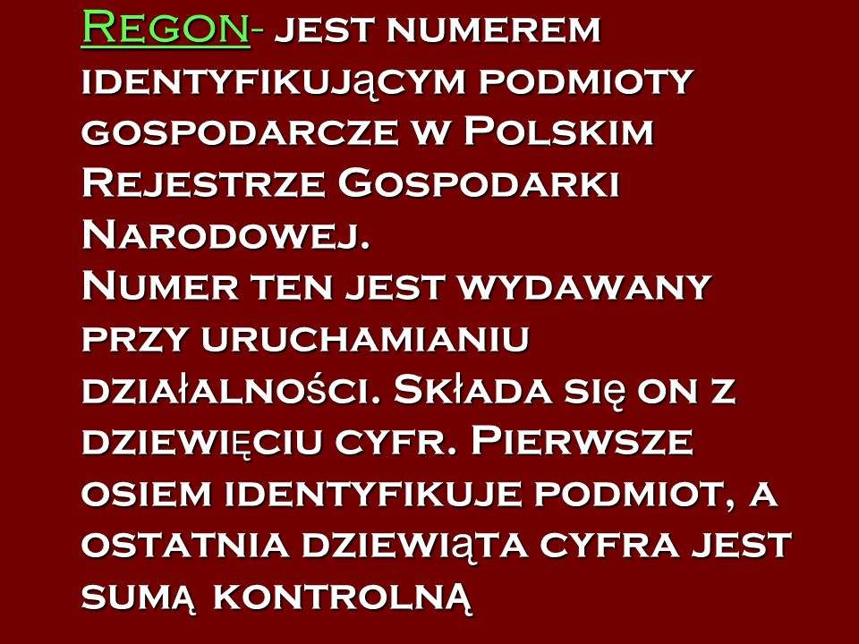 Regon- jest numerem identyfikującym podmioty gospodarcze w Polskim Rejestrze Gospodarki Narodowej.