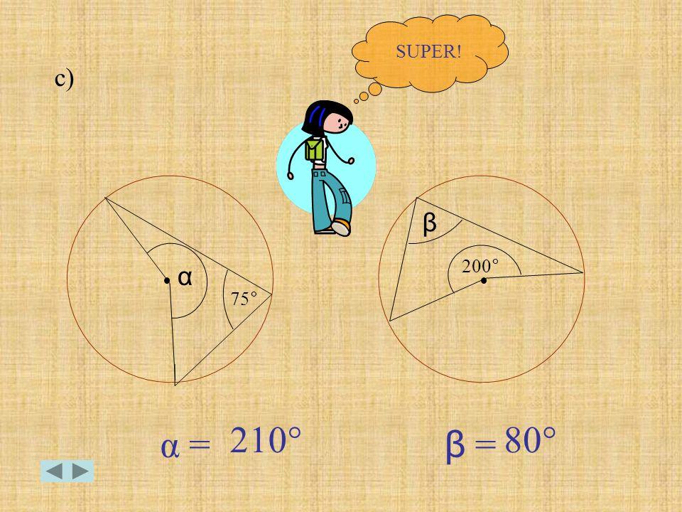 c) SUPER! β 200° α 75° 210° 80° α = β =