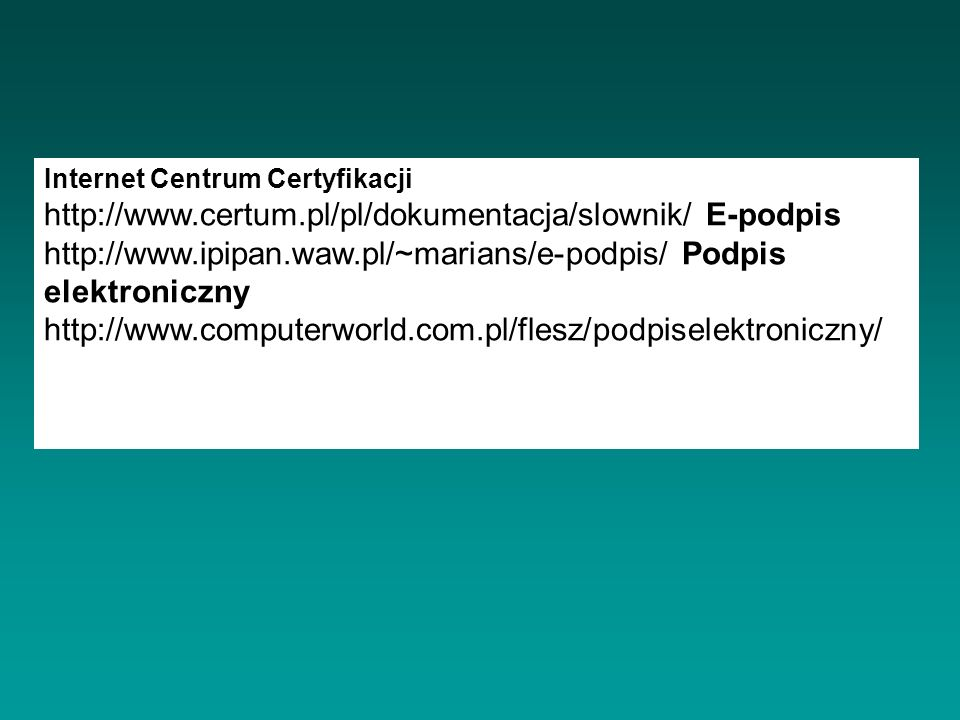 http://www.certum.pl/pl/dokumentacja/slownik/ E-podpis
