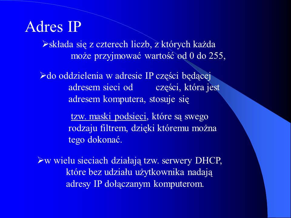 Adres IP składa się z czterech liczb, z których każda może przyjmować wartość od 0 do 255,