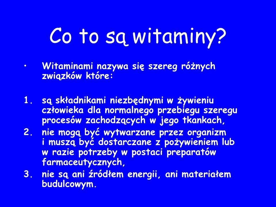 Co to są witaminy Witaminami nazywa się szereg różnych związków które: