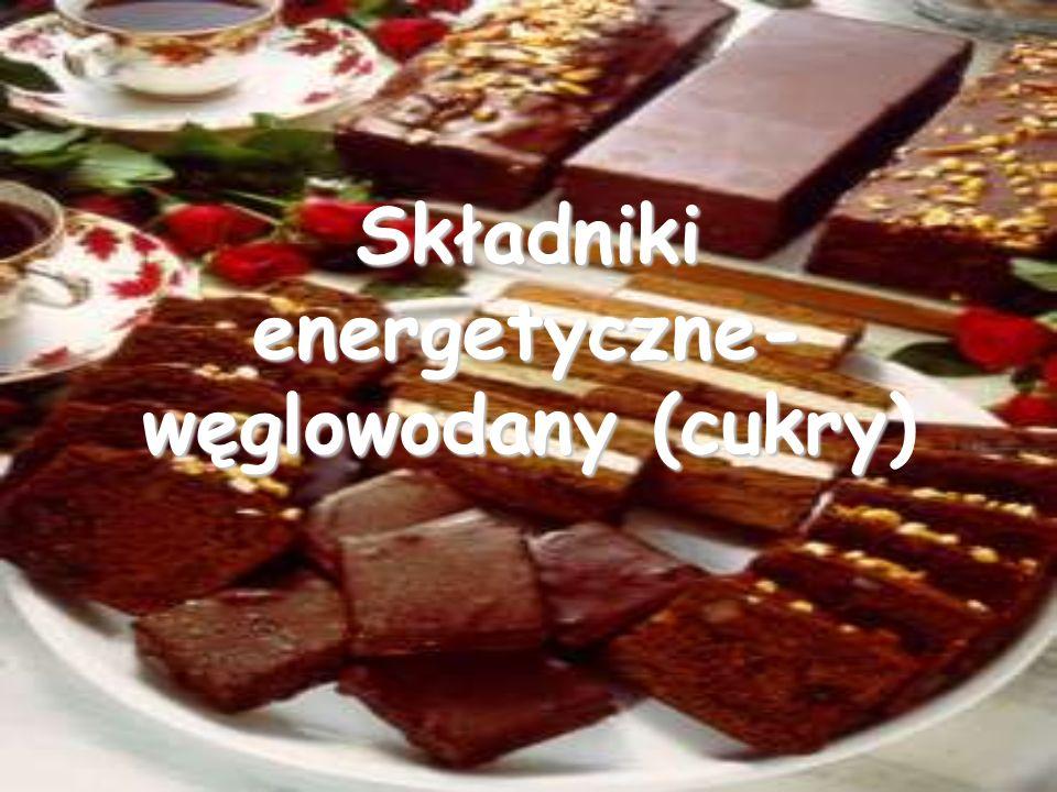 Składniki energetyczne- węglowodany (cukry)