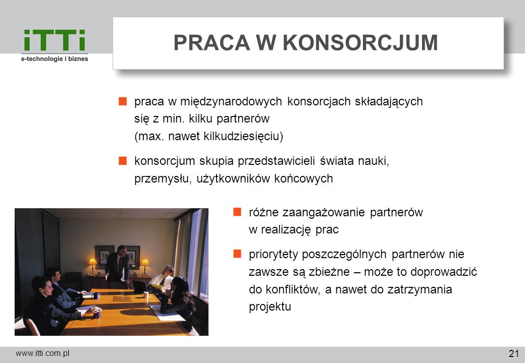 PRACA W KONSORCJUM praca w międzynarodowych konsorcjach składających się z min. kilku partnerów (max. nawet kilkudziesięciu)