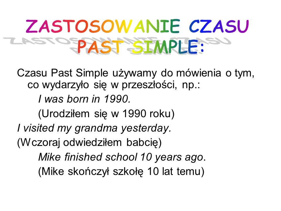 ZASTOSOWANIE CZASU PAST SIMPLE: