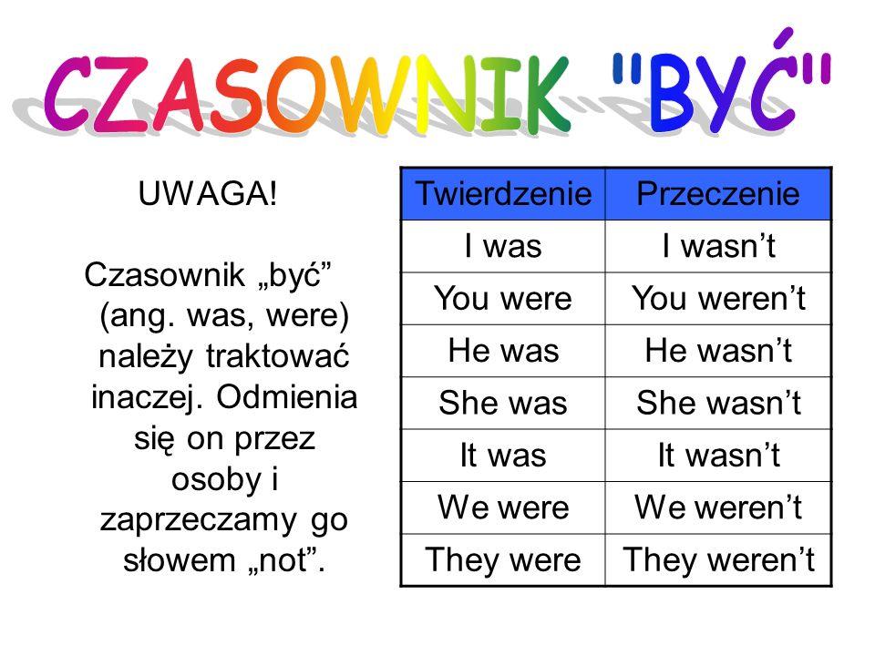 """CZASOWNIK BYĆ UWAGA! Czasownik """"być (ang. was, were) należy traktować inaczej. Odmienia się on przez osoby i zaprzeczamy go słowem """"not ."""