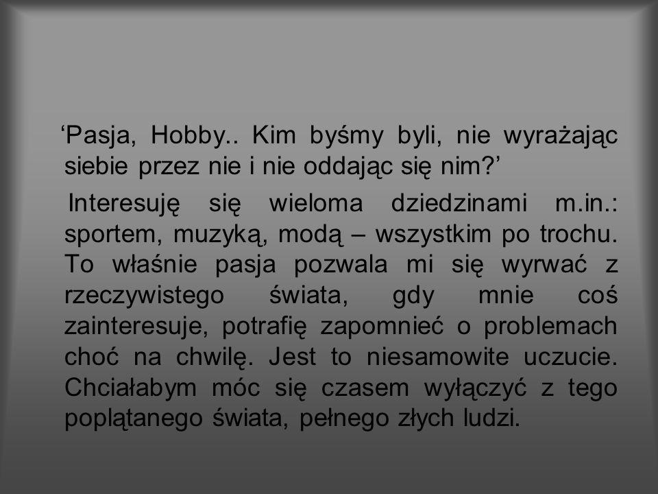 'Pasja, Hobby.. Kim byśmy byli, nie wyrażając siebie przez nie i nie oddając się nim '