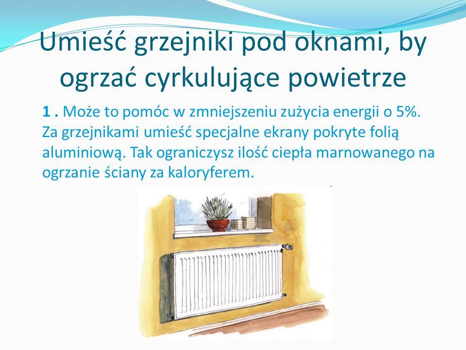 Umieść grzejniki pod oknami, by ogrzać cyrkulujące powietrze