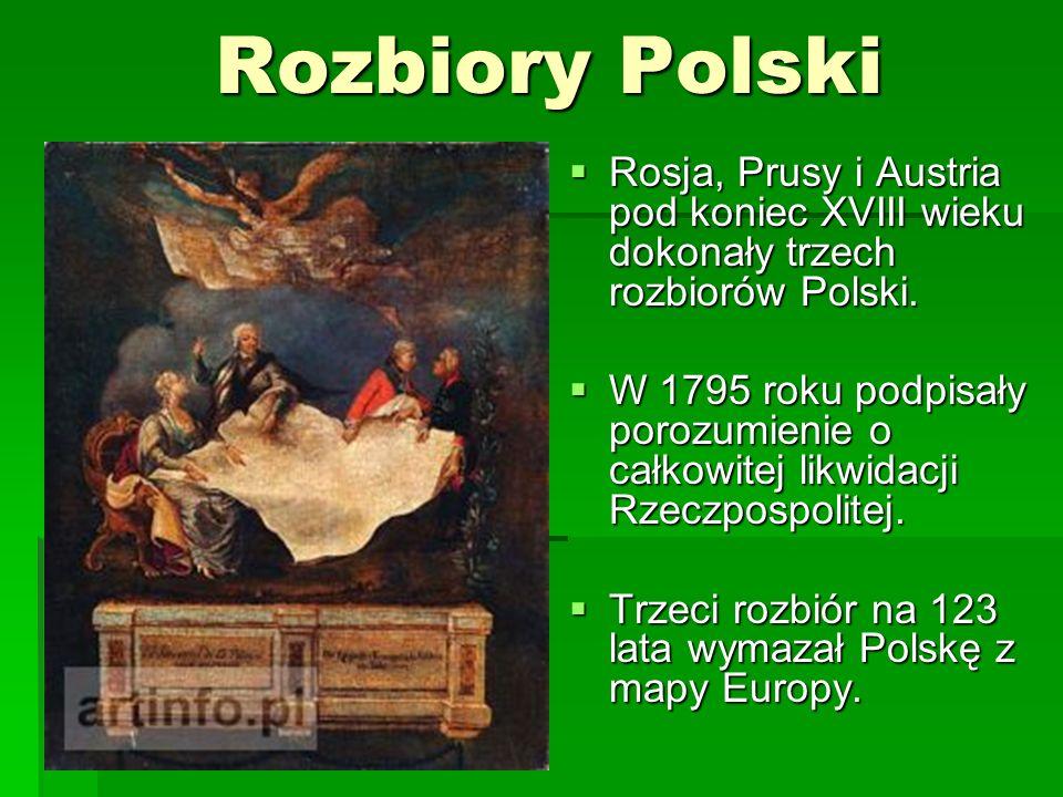 Rozbiory Polski Rosja, Prusy i Austria pod koniec XVIII wieku dokonały trzech rozbiorów Polski.